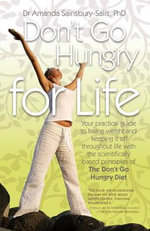 Don't Go Hungry For Life : Your Practical Guide to Losing Weight and Keeping It off Throughout Life with the Scientifically Based Principles of the Don't Go Hungry Diet - Amanda Sainsbury-Salis