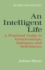An Intelligent Life: Revised and Updated :  Revised and Updated - Julian Short