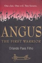 Angus The First Warrior : One clan. One evil. Two futures. - Orlando Paes Filho