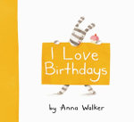 I Love Birthdays - Anna Walker