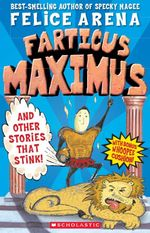 Farticus Maximus : And Other Stories That Stink! - Felice Arena