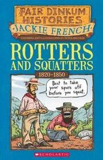 Rotters and Squatters : Fair Dinkum Histories : Book 3 - Jackie French