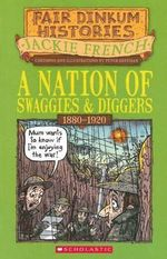 Nation of Swaggies and Diggers : Fair Dinkum Histories Series : Book 5 - Jackie French