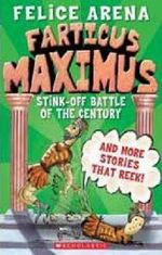 Farticus Maximus - Stink-off Battle of the Century and Other Stories that Reek! - Felice Arena