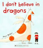 I Don't Believe in Dragons - Anna Walker
