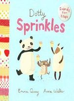 Dotty Sprinkles : Friends For Keeps Series : Book 6 - Emma Quay