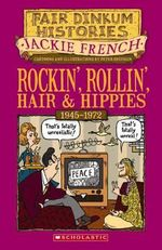 Rocking Rollin Hair and Hippies : Fair Dinkum Histories Series : Book 7 - Jackie French