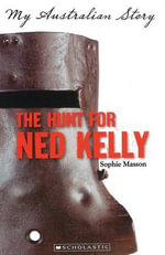 The Hunt for Ned Kelly : My Australian Story - Sophie Masson