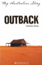 Outback : My Australian Story - Christine Harris