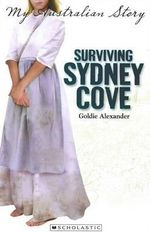 Surviving Sydney Cove : My Australian Story - Goldie Alexander