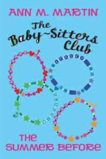 The Baby-Sitters Club : The Summer Before :  The Prequel: Summer Before Babysitters - Ann M. Martin