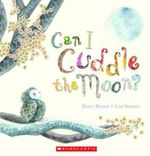 Can I Cuddle the Moon? - Kerry Brown