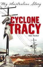Cyclone Tracy : My Australian Story - Alan Tucker