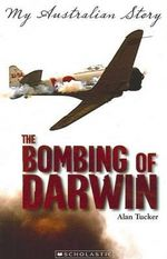 The Bombing of Darwin : My Australian Story - Alan Tucker