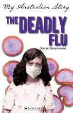 The Deadly Flu : My Australian Story - Kerry Greenwood