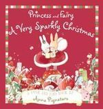 Princess And Fairy : A Very Sparkly Christmas - Anna Pignataro