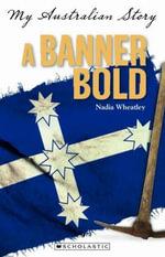 A Banner Bold : My Australian Story - Nadia Wheatley