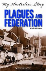 Plagues and Federation : My Australian Story - Vashti Farrer