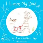 I Love My Dad : I Love Ollie Ser. - Anna Walker