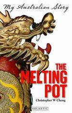 The Melting Pot : My Australian Story - Christopher Cheng