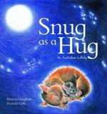 Snug as a Hug  :  An Australian Lullaby - Marcia K. Vaughan