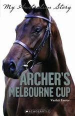 Archer's Melbourne Cup : My Australian Story - Vashti Farrer