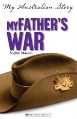 My Father's War : My Australian Story - Sophie Masson