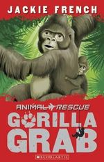 Gorilla Grab : Animla Rescue Series : Book 2 - Jackie French