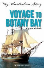 Voyage to Botany Bay : My Australian Story - Chrissie Michaels