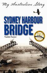 Sydney Harbour Bridge : My Australian Story - Vashti Farrer