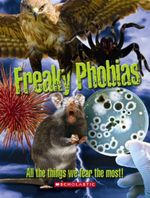 Freaky Phobias : All the Things We Fear the Most - Joel Levy