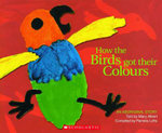 How the Birds Got Their Colours  An Aboriginal Story : Big Book Edition - Pamela Lofts