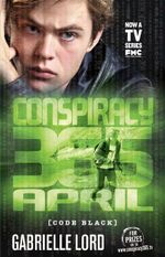 April Conspiracy 365 : Code Black Edition : Book 4 - Gabrielle Lord