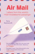 Air Mail : Letters from the World's Most Troublesome Passenger - Terry Ravenscroft