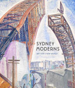 Sydney Moderns : Art for a New World - Daniel Thomas