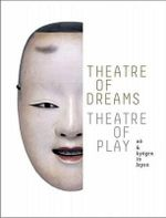 Theatre of Dreams, Theatre of Play : No and Kyogen in Japan