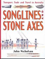 Songlines and Stone Axes :  Transport Trade and Travel in Australia : Book 1 - John Nicholson