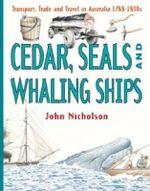 Cedar, Seals and Whaling Ships :  Transport Trade and Travel in Australia : Book 2 - 1788-1830s - John Nicholson