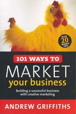 101 Ways to Market Your Business : 101 . . . - Andrew Griffiths