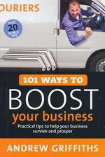101 Ways to Boost Your Business : and make some money - Andrew Griffiths