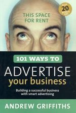 101 Ways to Advertise Your Business - Andrew Griffiths