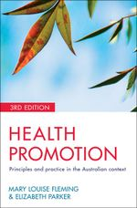 Health Promotion : Principles and Practice in the Australian Context :  Principles and practice in the Australian context - Elizabeth Parker