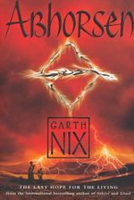 Abhorsen : The Old Kingdom Chronicles: Book Three (YA Editions) - Garth Nix