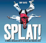 Splat! : The Madness and Magnificence of the World's Most Dangerous Sports - Tony Davis