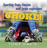 Choke! : Sporting Flops, Fiascos and Brain Explosions - Tony Davis