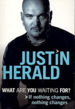 What are You Waiting For? : If nothing changes, nothing changes - Justin Herald
