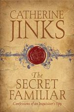 The Secret Familiar : Confessions of an Inquisitor's Spy - Catherine Jinks