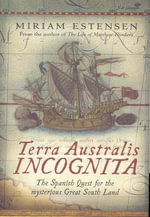 Terra Australis Incognita : The Spanish Quest for the Mysterious Great South Land - Miriam Estensen