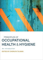Principles of Occupational Health and Hygiene : An Introduction - Cherilyn Tillman