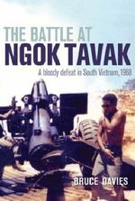 The Battle at Ngok Tavak : A Bloody Defeat in South Vietnam, 1968 - Bruce Davies